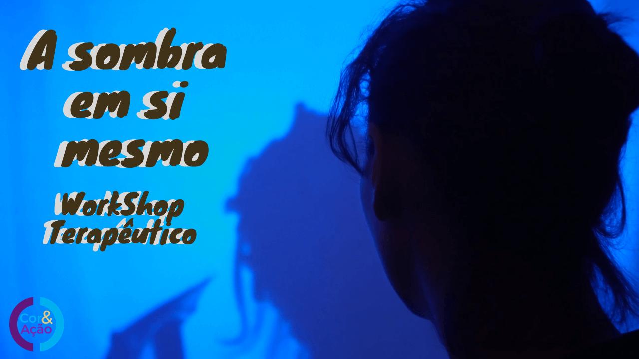 Workshop Terapêutico - A Sombra em Si Mesmo - Psicologia & Arteterapia
